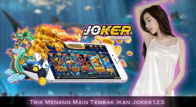 Trik Menang Main Tembak Ikan Joker123